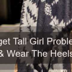 Forget Tall Girl Problems & Wear The Heels